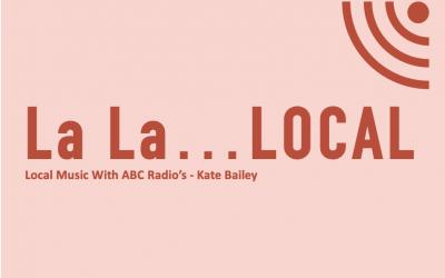 LA LA… LOCAL WITH ABC RADIO'S KATE BAILEY