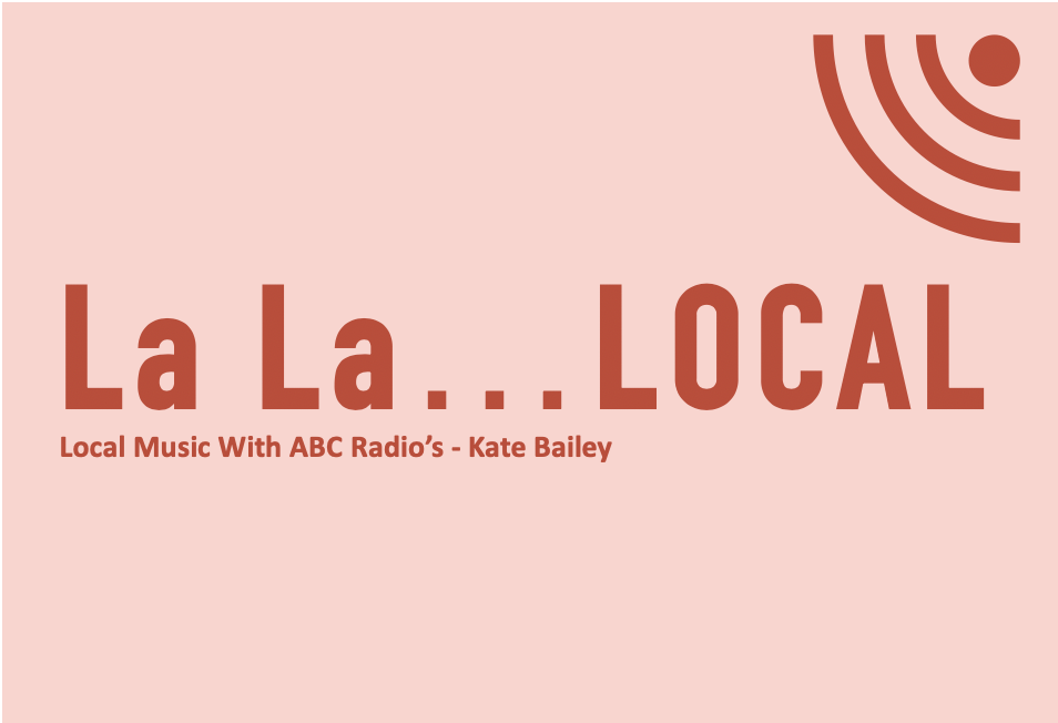 LA LA… LOCAL WITH ABC RADIO'S KATE BAILEY