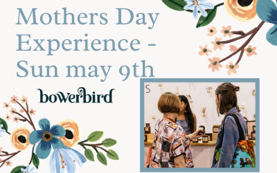 Celebrate Mum with the Bowerbird Mother's Day Experience