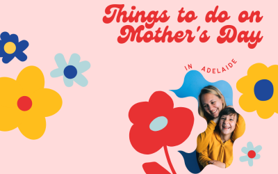things to do on mother's day in adelaide