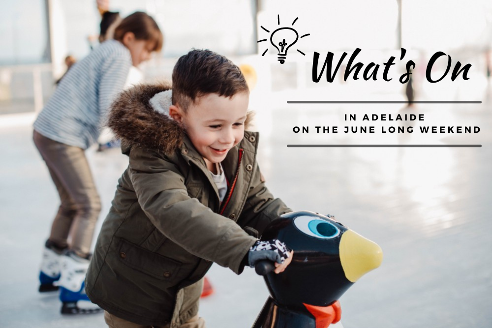 Things to do in Adelaide & SA this June Long Weekend