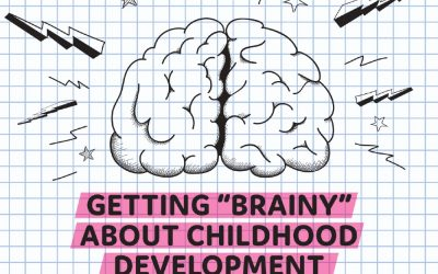 """Getting """"Brainy"""" About Childhood Development"""